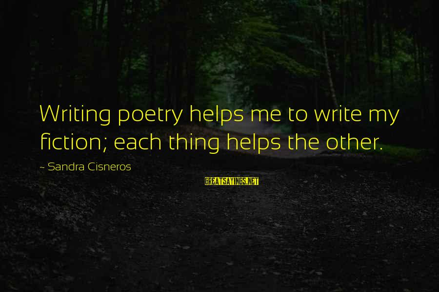 Sandra Cisneros Poetry Sayings By Sandra Cisneros: Writing poetry helps me to write my fiction; each thing helps the other.