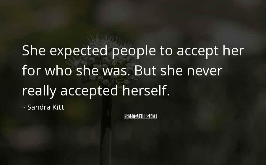 Sandra Kitt Sayings: She expected people to accept her for who she was. But she never really accepted