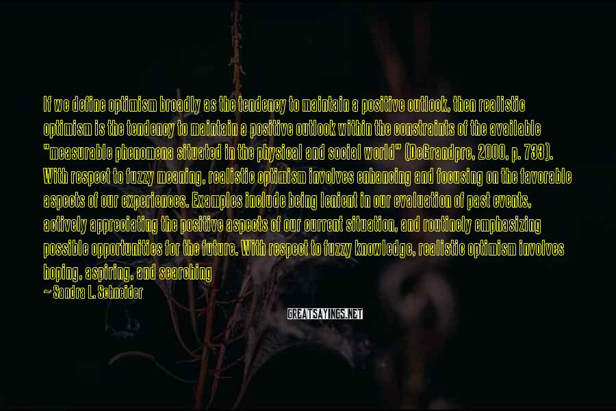 Sandra L. Schneider Sayings: If we define optimism broadly as the tendency to maintain a positive outlook, then realistic