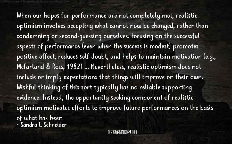 Sandra L. Schneider Sayings: When our hopes for performance are not completely met, realistic optimism involves accepting what cannot
