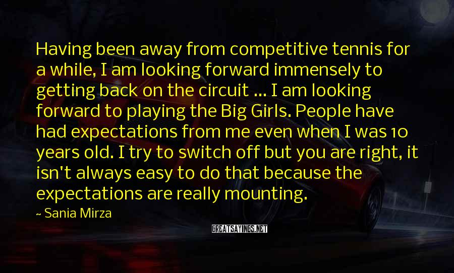 Sania Mirza Sayings: Having been away from competitive tennis for a while, I am looking forward immensely to