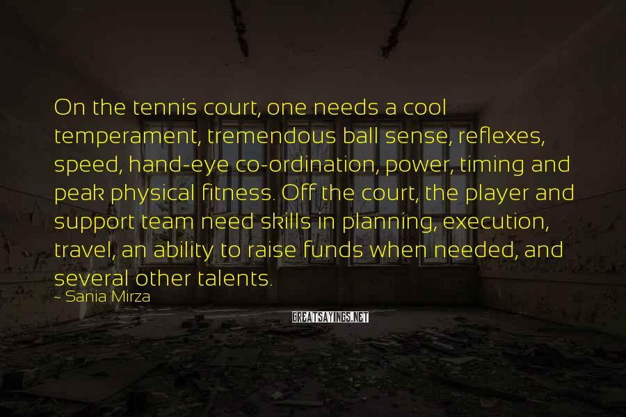 Sania Mirza Sayings: On the tennis court, one needs a cool temperament, tremendous ball sense, reflexes, speed, hand-eye
