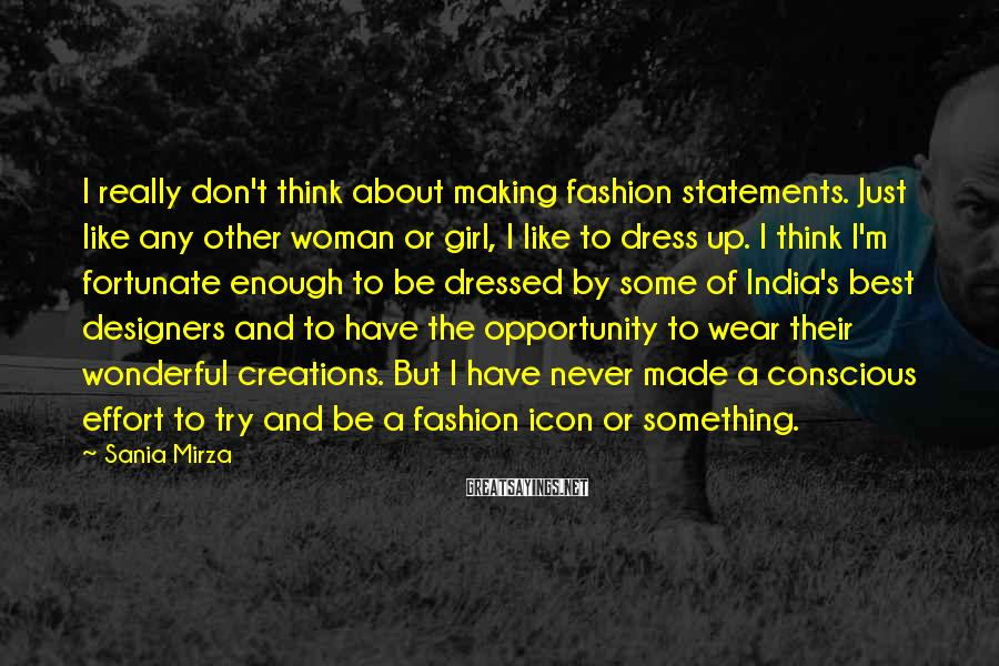 Sania Mirza Sayings: I really don't think about making fashion statements. Just like any other woman or girl,