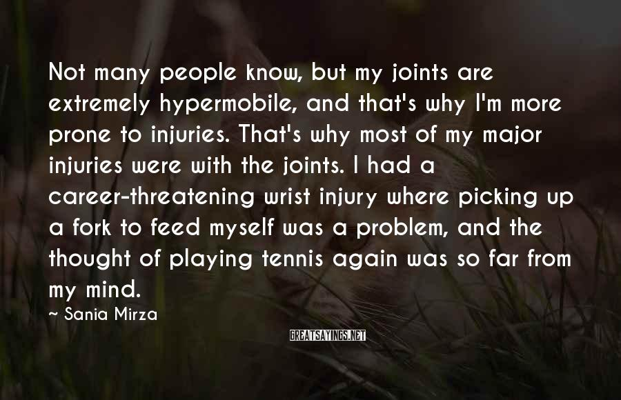 Sania Mirza Sayings: Not many people know, but my joints are extremely hypermobile, and that's why I'm more
