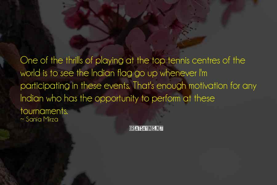 Sania Mirza Sayings: One of the thrills of playing at the top tennis centres of the world is