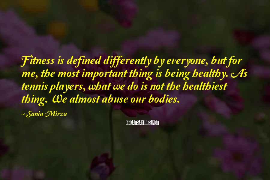 Sania Mirza Sayings: Fitness is defined differently by everyone, but for me, the most important thing is being