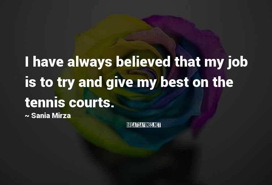 Sania Mirza Sayings: I have always believed that my job is to try and give my best on