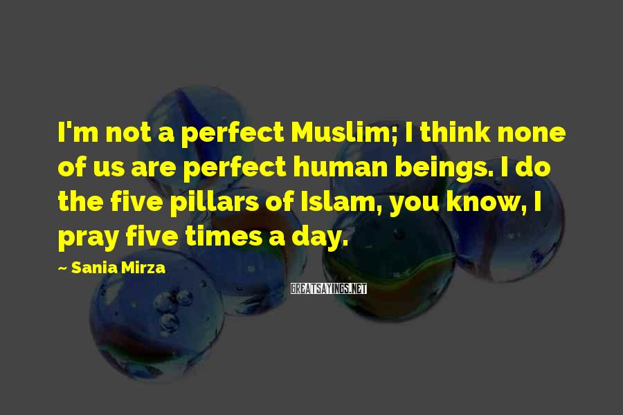Sania Mirza Sayings: I'm not a perfect Muslim; I think none of us are perfect human beings. I