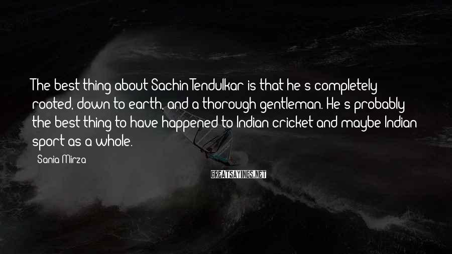 Sania Mirza Sayings: The best thing about Sachin Tendulkar is that he's completely rooted, down to earth, and