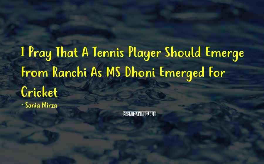 Sania Mirza Sayings: I Pray That A Tennis Player Should Emerge From Ranchi As MS Dhoni Emerged For