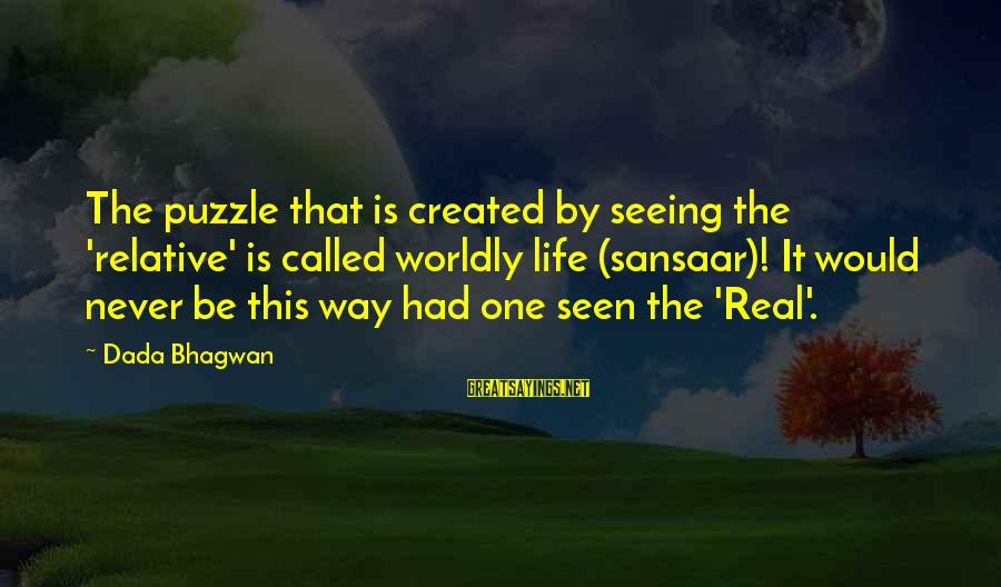 Sansaar Sayings By Dada Bhagwan: The puzzle that is created by seeing the 'relative' is called worldly life (sansaar)! It