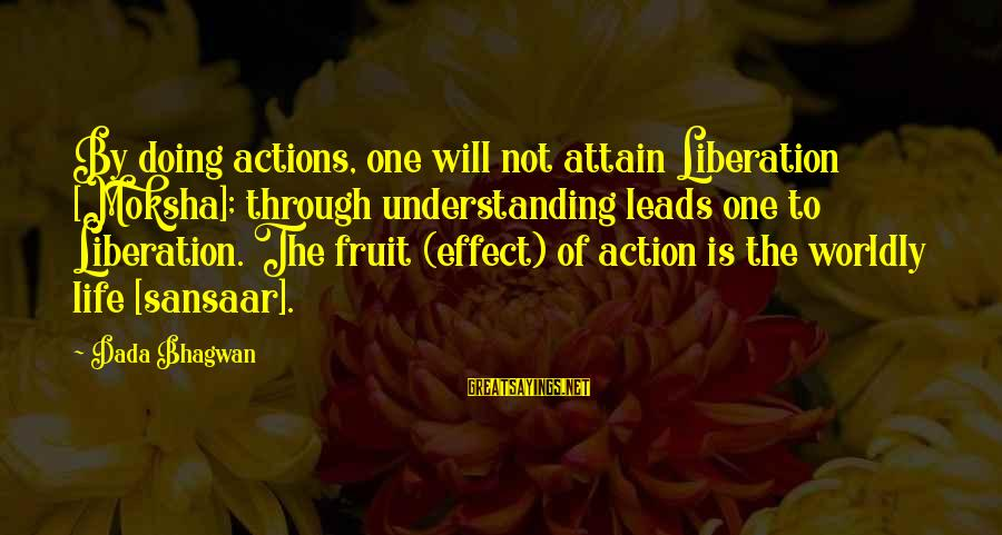Sansaar Sayings By Dada Bhagwan: By doing actions, one will not attain Liberation [Moksha]; through understanding leads one to Liberation.
