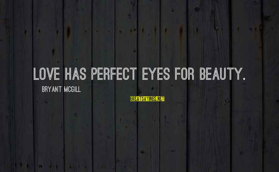 Sapit Sayings By Bryant McGill: Love has perfect eyes for beauty.