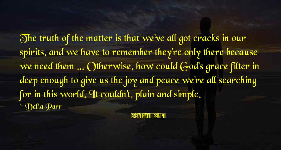 Sapit Sayings By Delia Parr: The truth of the matter is that we've all got cracks in our spirits, and
