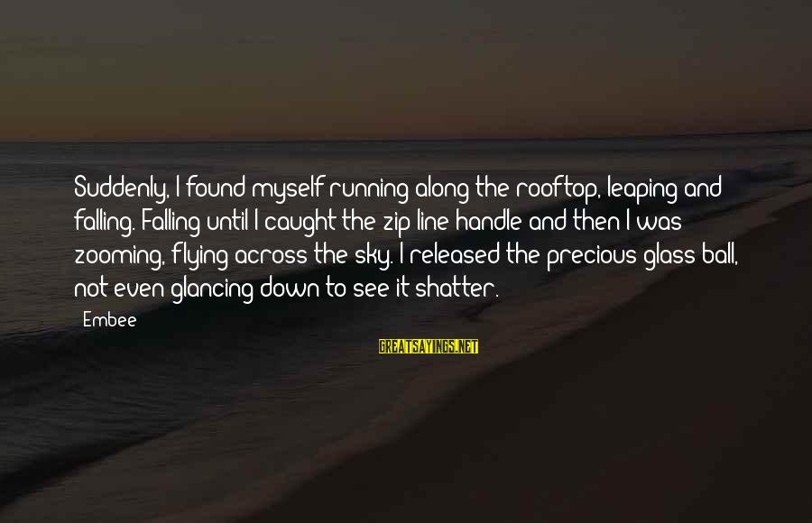 Sapit Sayings By Embee: Suddenly, I found myself running along the rooftop, leaping and falling. Falling until I caught