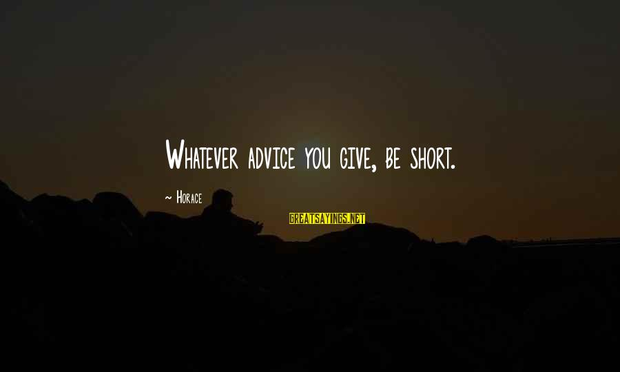 Sapit Sayings By Horace: Whatever advice you give, be short.