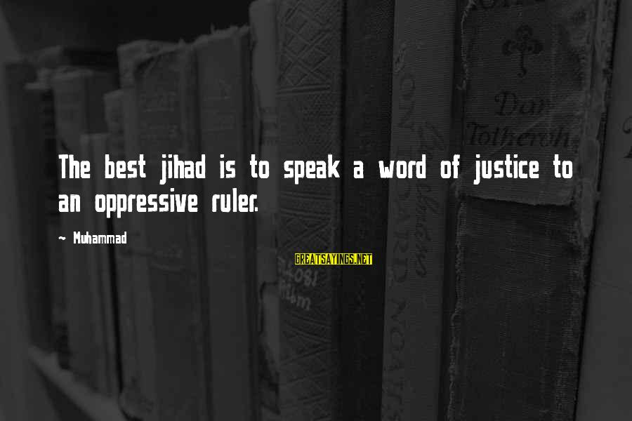 Sapit Sayings By Muhammad: The best jihad is to speak a word of justice to an oppressive ruler.