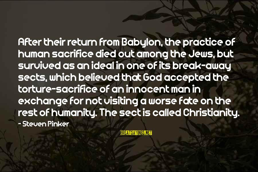 Sapit Sayings By Steven Pinker: After their return from Babylon, the practice of human sacrifice died out among the Jews,