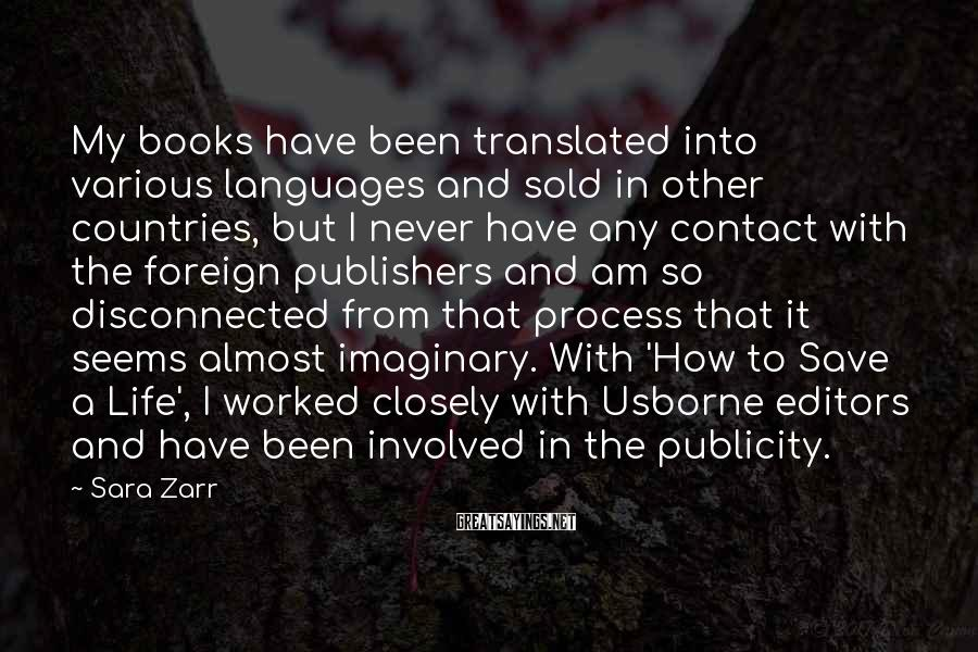 Sara Zarr Sayings: My books have been translated into various languages and sold in other countries, but I