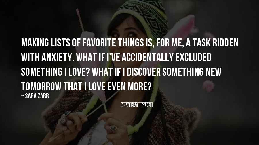 Sara Zarr Sayings: Making lists of favorite things is, for me, a task ridden with anxiety. What if