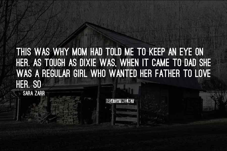 Sara Zarr Sayings: This was why Mom had told me to keep an eye on her. As tough