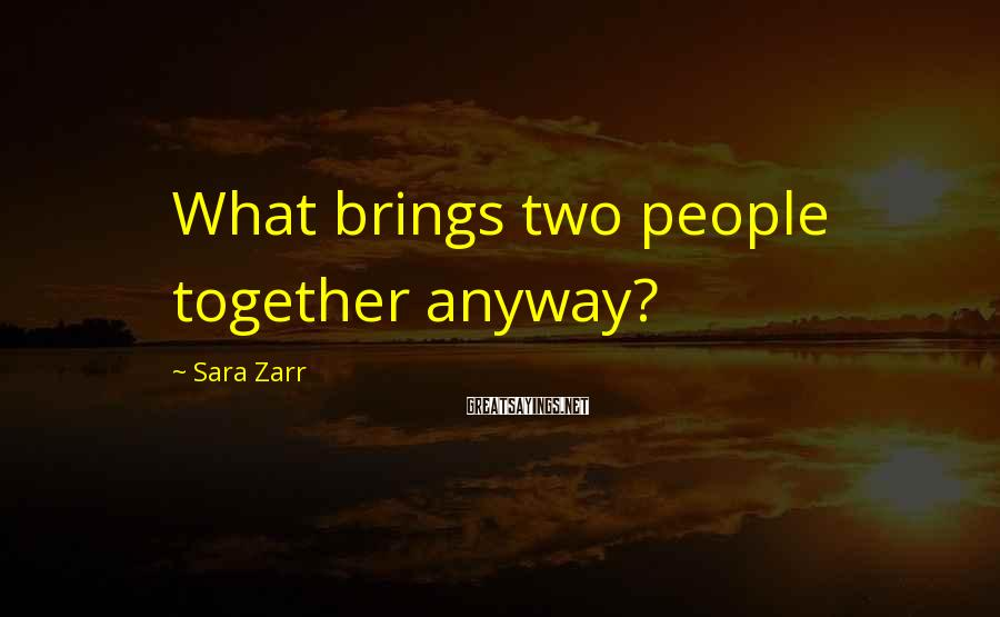 Sara Zarr Sayings: What brings two people together anyway?