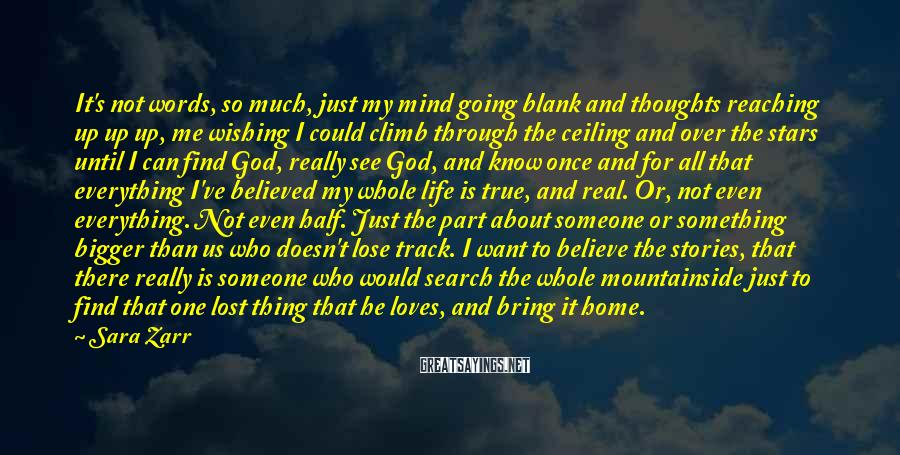 Sara Zarr Sayings: It's not words, so much, just my mind going blank and thoughts reaching up up