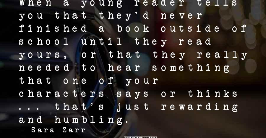 Sara Zarr Sayings: When a young reader tells you that they'd never finished a book outside of school