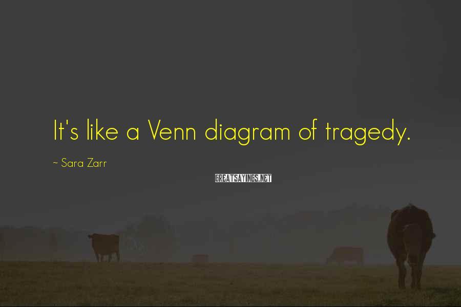 Sara Zarr Sayings: It's like a Venn diagram of tragedy.