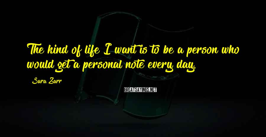 Sara Zarr Sayings: The kind of life I want is to be a person who would get a