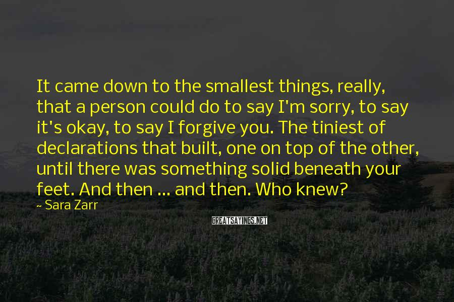 Sara Zarr Sayings: It came down to the smallest things, really, that a person could do to say