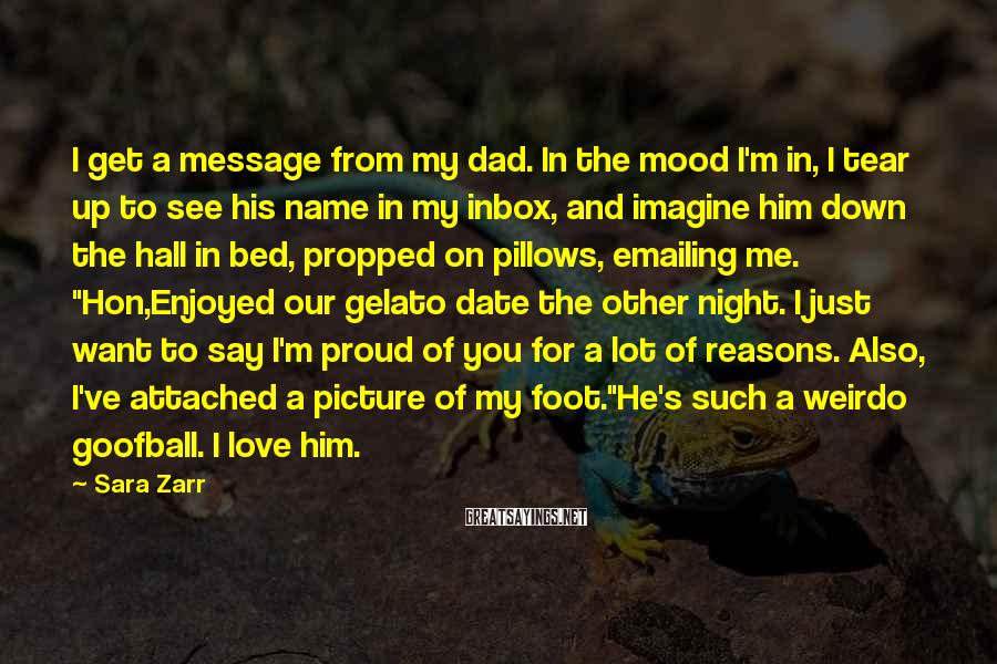 Sara Zarr Sayings: I get a message from my dad. In the mood I'm in, I tear up