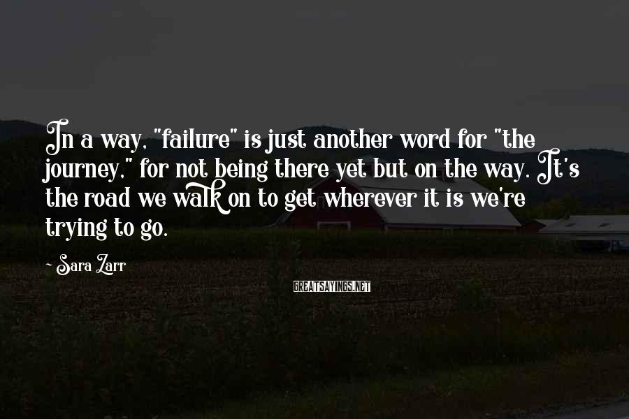"""Sara Zarr Sayings: In a way, """"failure"""" is just another word for """"the journey,"""" for not being there"""