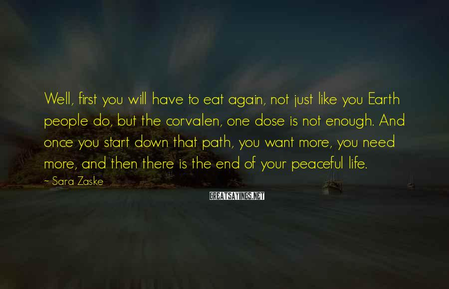 Sara Zaske Sayings: Well, first you will have to eat again, not just like you Earth people do,