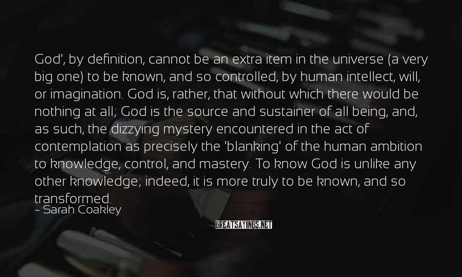 Sarah Coakley Sayings: God', by definition, cannot be an extra item in the universe (a very big one)