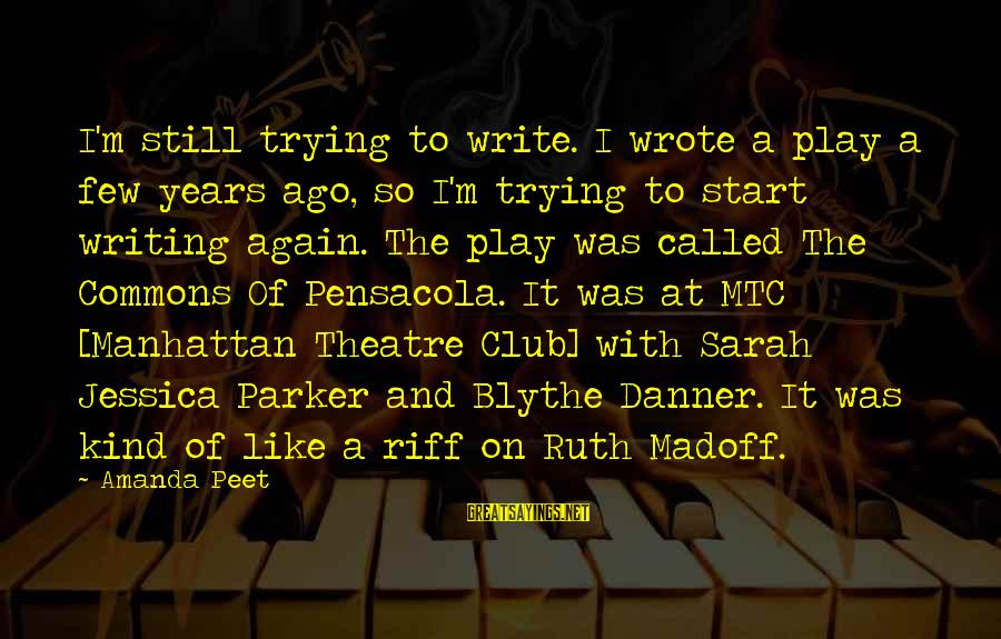 Sarah Jessica Sayings By Amanda Peet: I'm still trying to write. I wrote a play a few years ago, so I'm