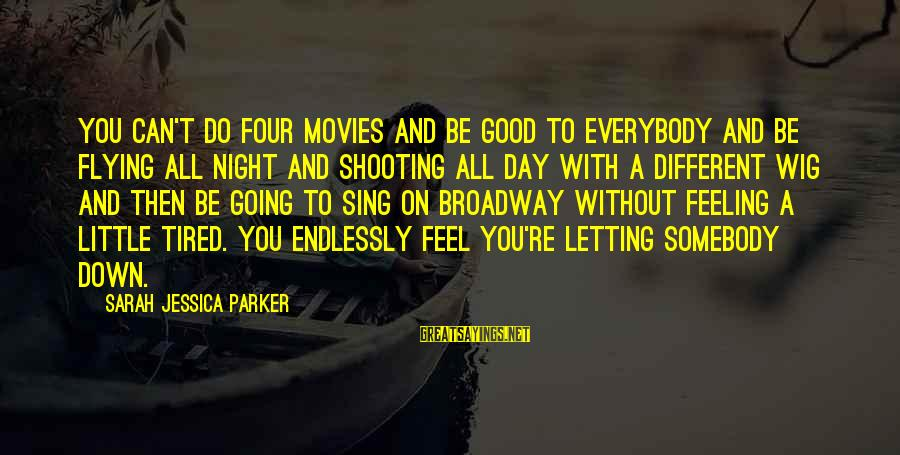 Sarah Jessica Sayings By Sarah Jessica Parker: You can't do four movies and be good to everybody and be flying all night