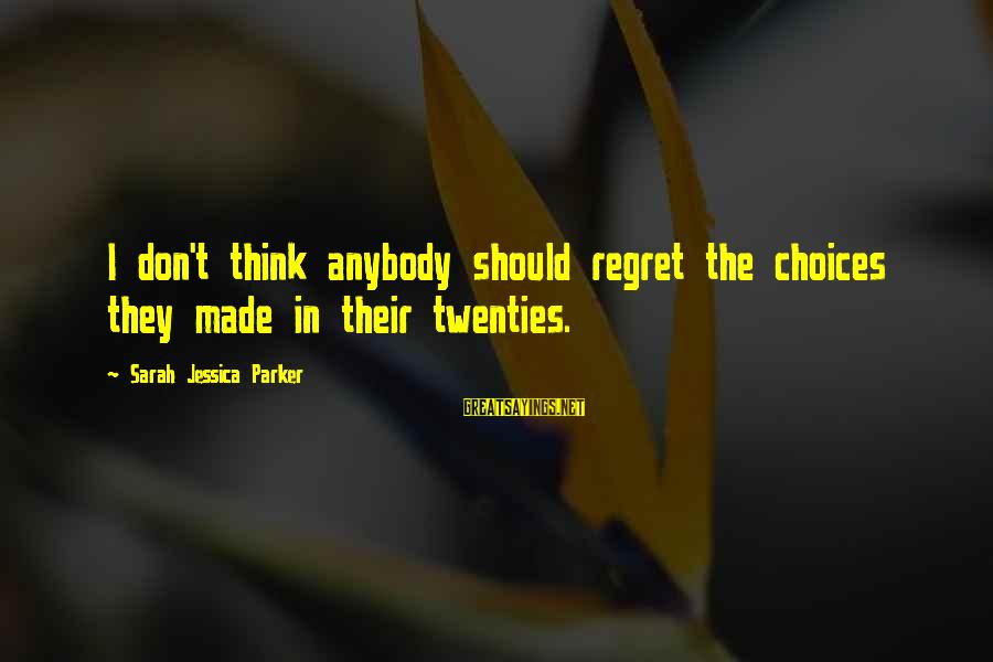 Sarah Jessica Sayings By Sarah Jessica Parker: I don't think anybody should regret the choices they made in their twenties.