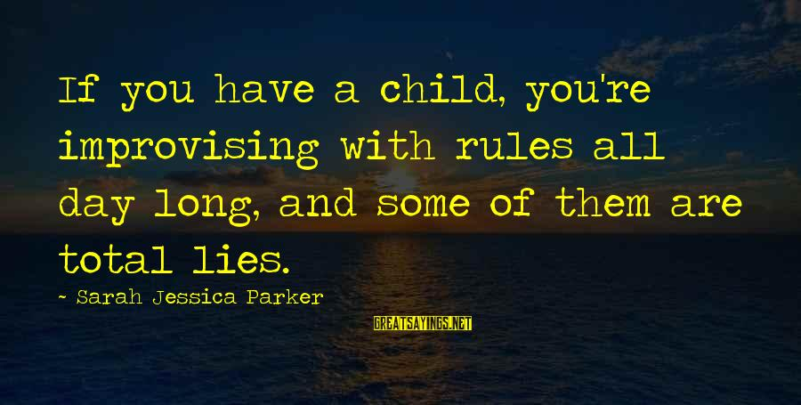 Sarah Jessica Sayings By Sarah Jessica Parker: If you have a child, you're improvising with rules all day long, and some of