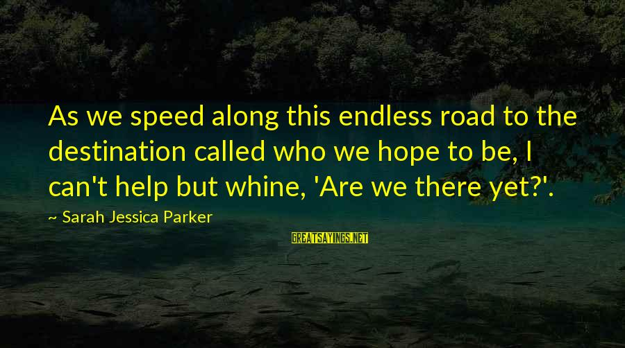 Sarah Jessica Sayings By Sarah Jessica Parker: As we speed along this endless road to the destination called who we hope to