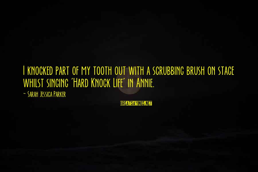 Sarah Jessica Sayings By Sarah Jessica Parker: I knocked part of my tooth out with a scrubbing brush on stage whilst singing