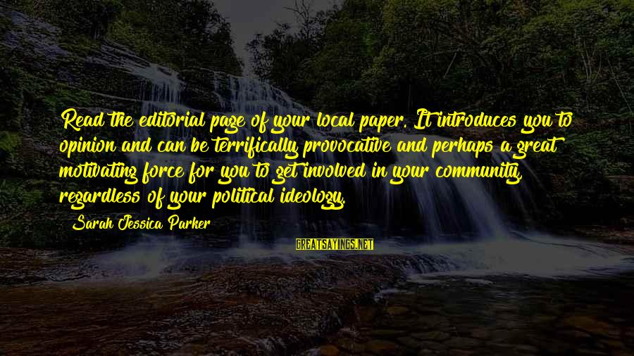 Sarah Jessica Sayings By Sarah Jessica Parker: Read the editorial page of your local paper. It introduces you to opinion and can