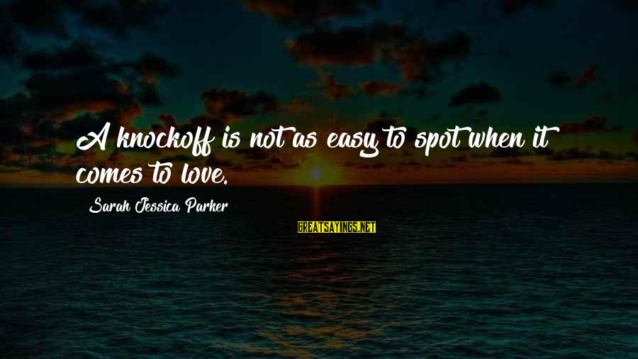 Sarah Jessica Sayings By Sarah Jessica Parker: A knockoff is not as easy to spot when it comes to love.