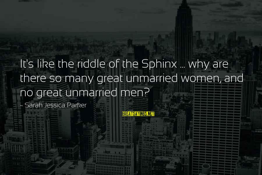 Sarah Jessica Sayings By Sarah Jessica Parker: It's like the riddle of the Sphinx ... why are there so many great unmarried