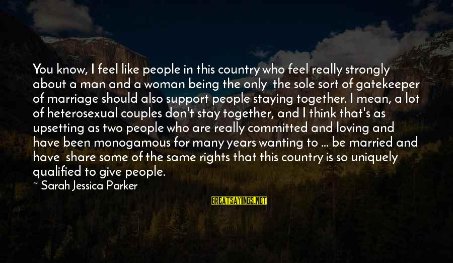 Sarah Jessica Sayings By Sarah Jessica Parker: You know, I feel like people in this country who feel really strongly about a