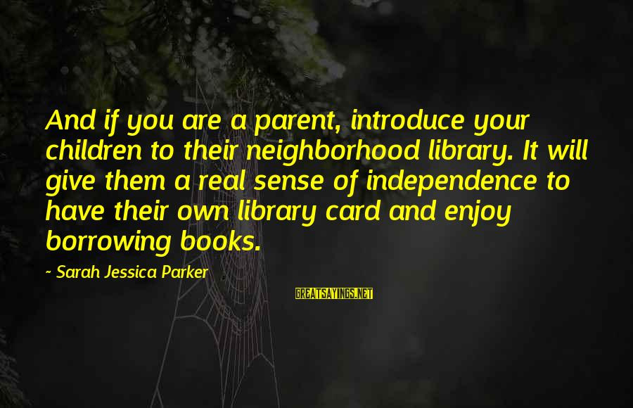 Sarah Jessica Sayings By Sarah Jessica Parker: And if you are a parent, introduce your children to their neighborhood library. It will