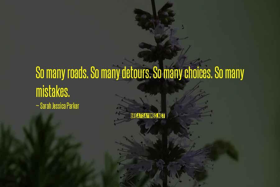 Sarah Jessica Sayings By Sarah Jessica Parker: So many roads. So many detours. So many choices. So many mistakes.