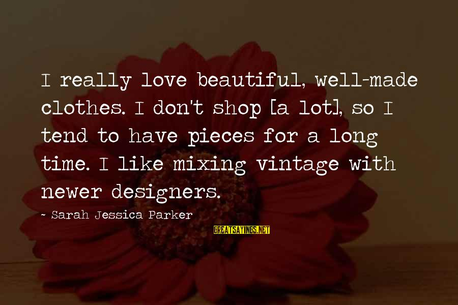 Sarah Jessica Sayings By Sarah Jessica Parker: I really love beautiful, well-made clothes. I don't shop [a lot], so I tend to