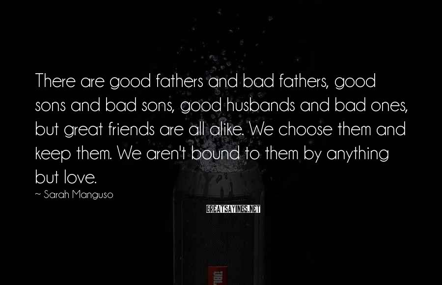 Sarah Manguso Sayings: There are good fathers and bad fathers, good sons and bad sons, good husbands and