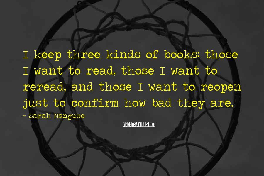 Sarah Manguso Sayings: I keep three kinds of books: those I want to read, those I want to